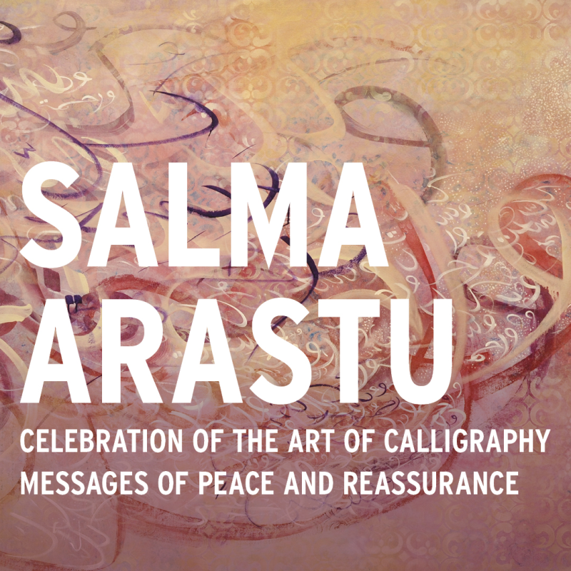 "Salma Arastu's solo exhibition ""Celebration of the Art of Calligraphy : Messages of Peace and Reassurance"""